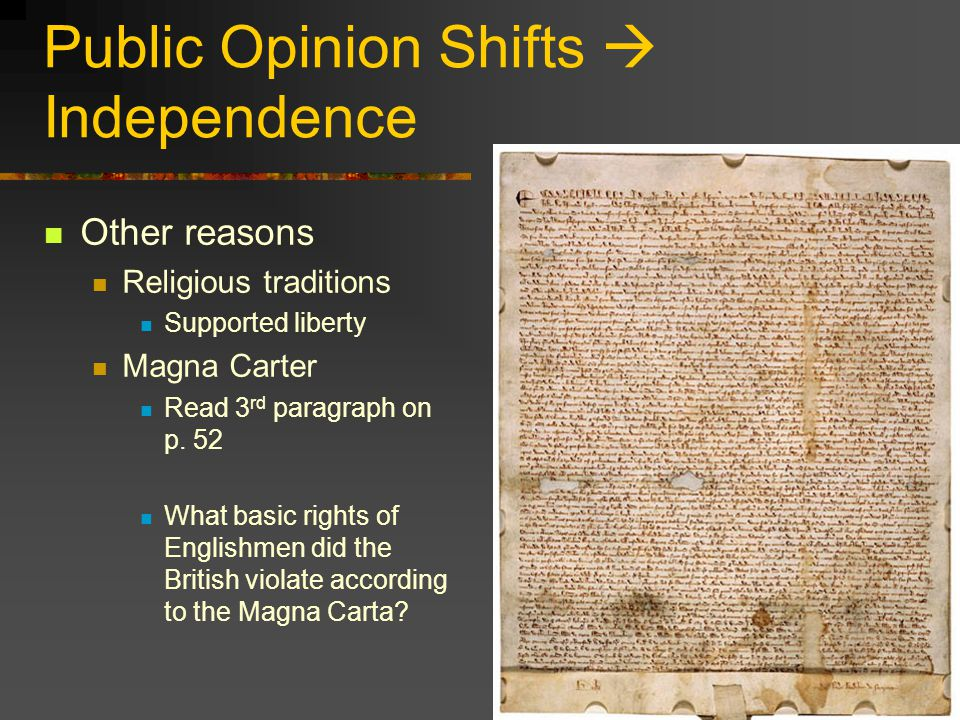Public Opinion Shifts  Independence Other reasons Religious traditions Supported liberty Magna Carter Read 3 rd paragraph on p.