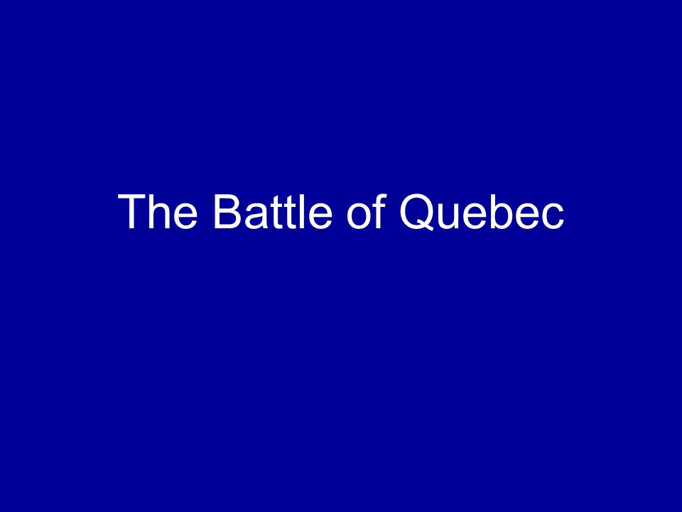 The Battle of Quebec