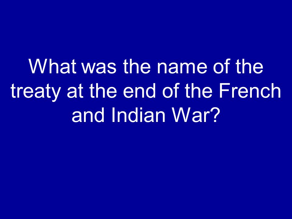 What was the name of the treaty at the end of the French and Indian War