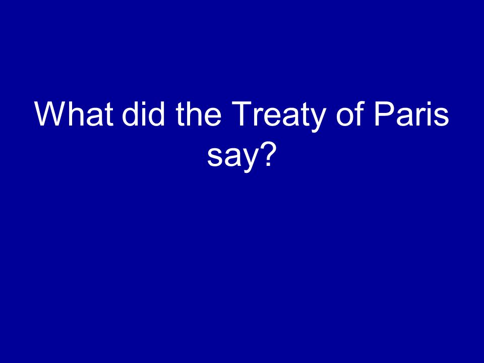 What did the Treaty of Paris say?