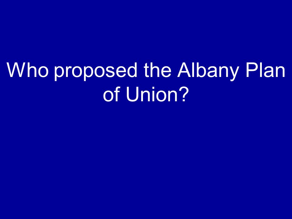 Who proposed the Albany Plan of Union