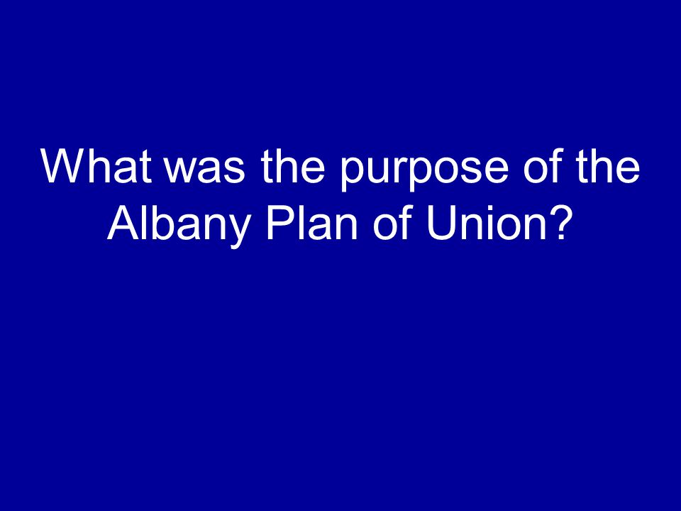 What was the purpose of the Albany Plan of Union