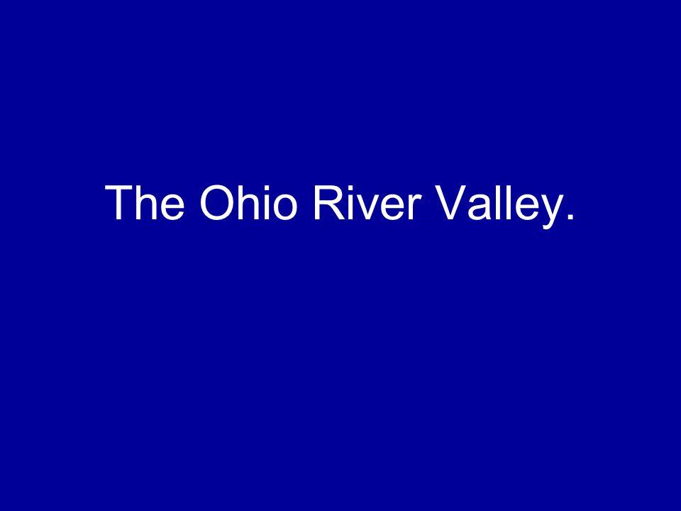 The Ohio River Valley.