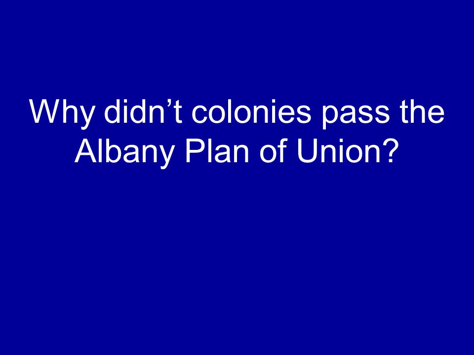 Why didn't colonies pass the Albany Plan of Union?