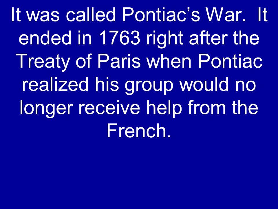 It was called Pontiac's War.