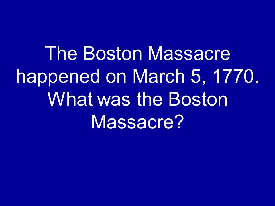 The Boston Massacre happened on March 5, 1770. What was the Boston Massacre