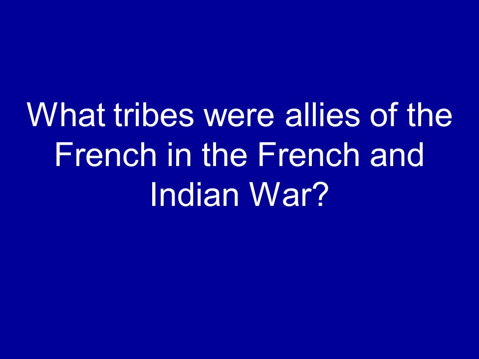 What tribes were allies of the French in the French and Indian War?