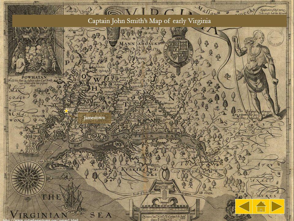 Captain John Smith's Map of early Virginia Jamestown http://www.virtualjamestown.org/jsmap1.html
