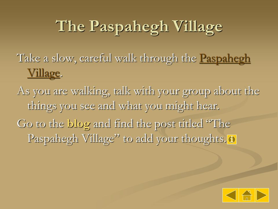 The Paspahegh Village Take a slow, careful walk through the Paspahegh Village. Paspahegh VillagePaspahegh Village As you are walking, talk with your g