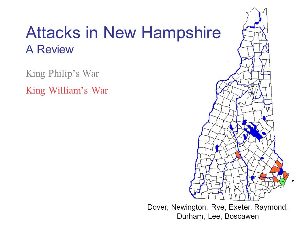King Philip's War King William's War Queen Anne's War Lovewell's War King George's War French and Indian War Dover, Newington, Rye, Exeter, Raymond, Durham, Lee, Boscawen Attacks in New Hampshire A Review