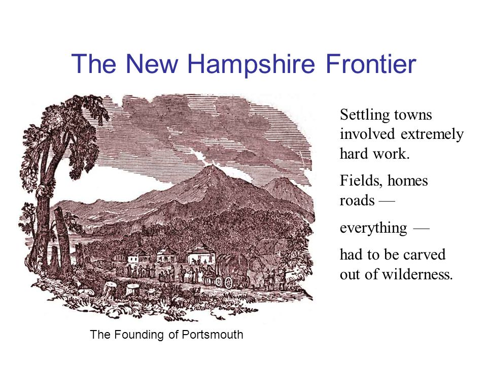 The New Hampshire Frontier Settling towns involved extremely hard work.