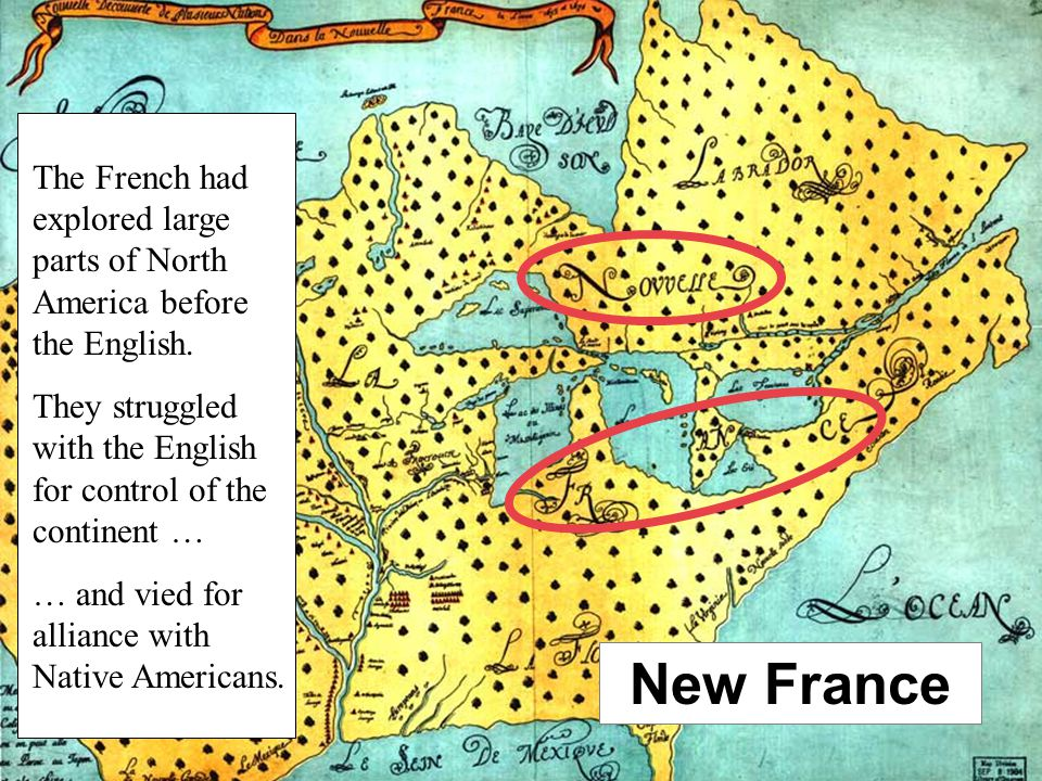 Joliet's Map of 1674 New France The French had explored large parts of North America before the English.