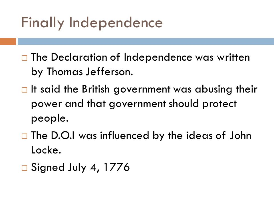 Finally Independence  The Declaration of Independence was written by Thomas Jefferson.
