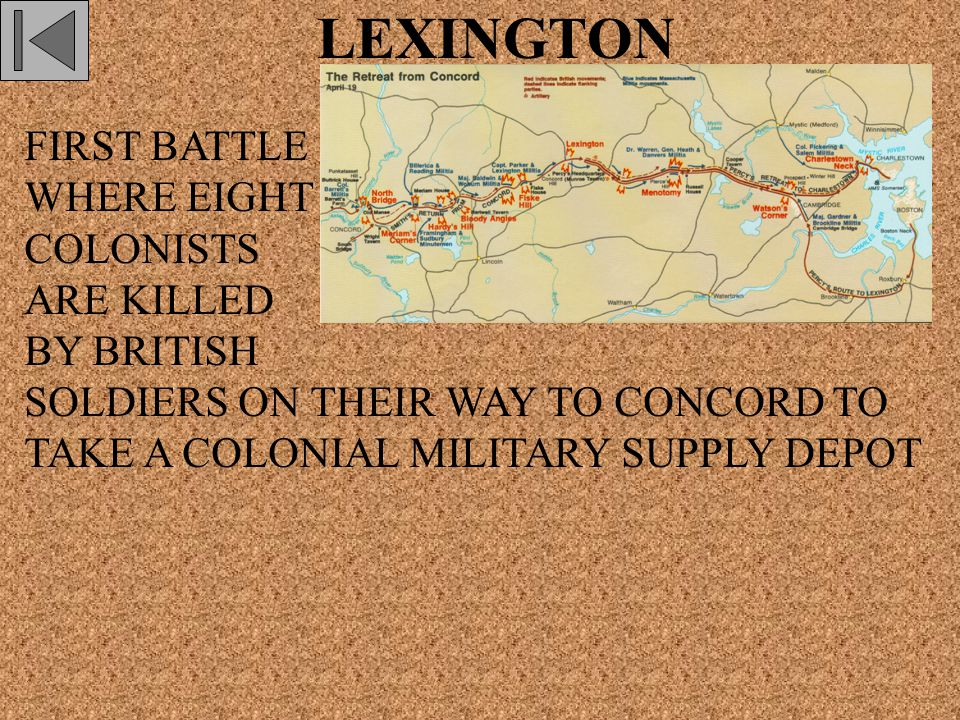 LEXINGTON FIRST BATTLE WHERE EIGHT COLONISTS ARE KILLED BY BRITISH SOLDIERS ON THEIR WAY TO CONCORD TO TAKE A COLONIAL MILITARY SUPPLY DEPOT