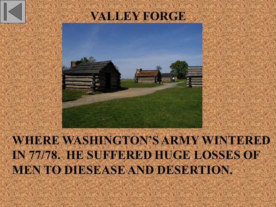 VALLEY FORGE WHERE WASHINGTON'S ARMY WINTERED IN 77/78.