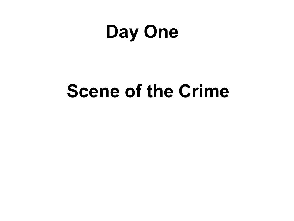 Day One Scene of the Crime