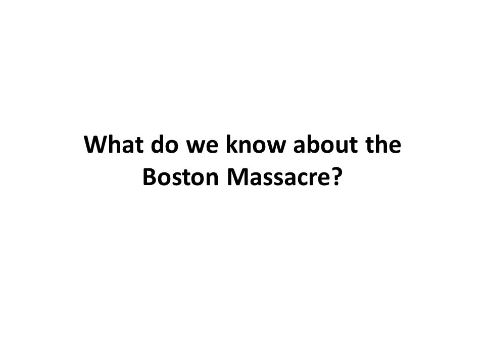What do we know about the Boston Massacre