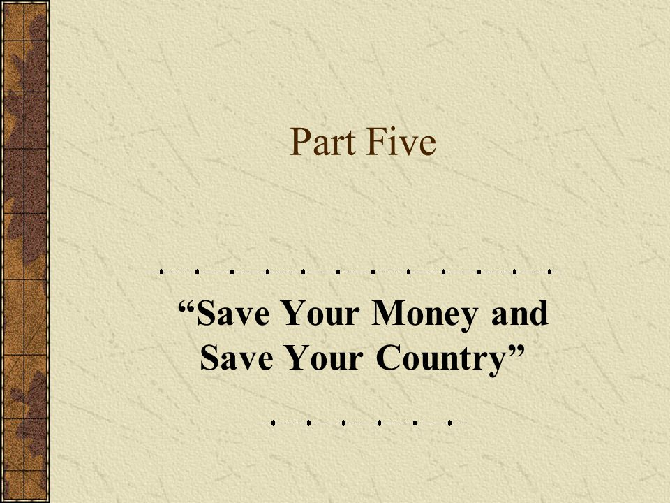 Part Five Save Your Money and Save Your Country