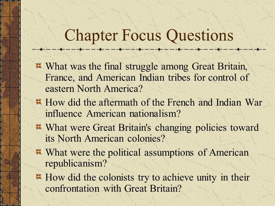 Chapter Focus Questions What was the final struggle among Great Britain, France, and American Indian tribes for control of eastern North America.