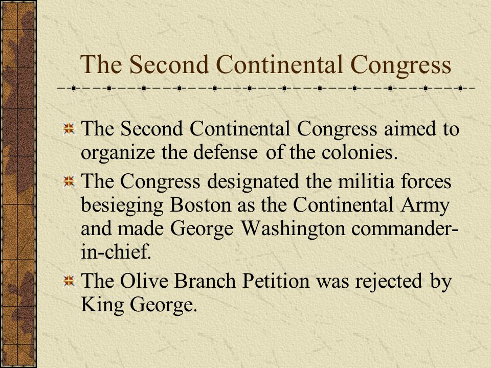 The Second Continental Congress The Second Continental Congress aimed to organize the defense of the colonies.