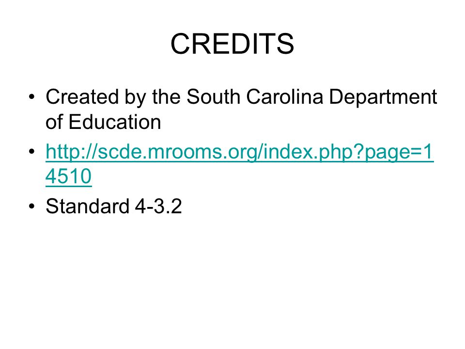 CREDITS Created by the South Carolina Department of Education http://scde.mrooms.org/index.php page=1 4510http://scde.mrooms.org/index.php page=1 4510 Standard 4-3.2