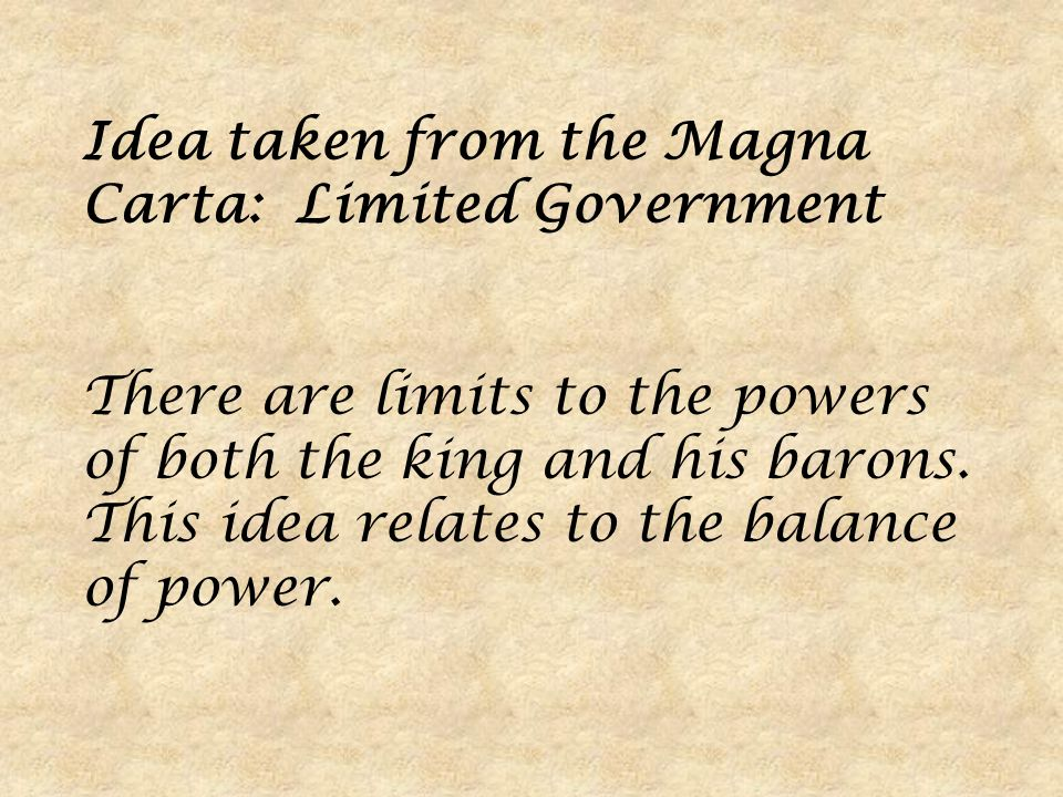 Idea taken from the Magna Carta: Limited Government There are limits to the powers of both the king and his barons.
