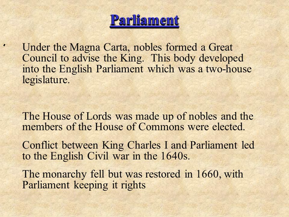 Parliament.Parliament Under the Magna Carta, nobles formed a Great Council to advise the King.