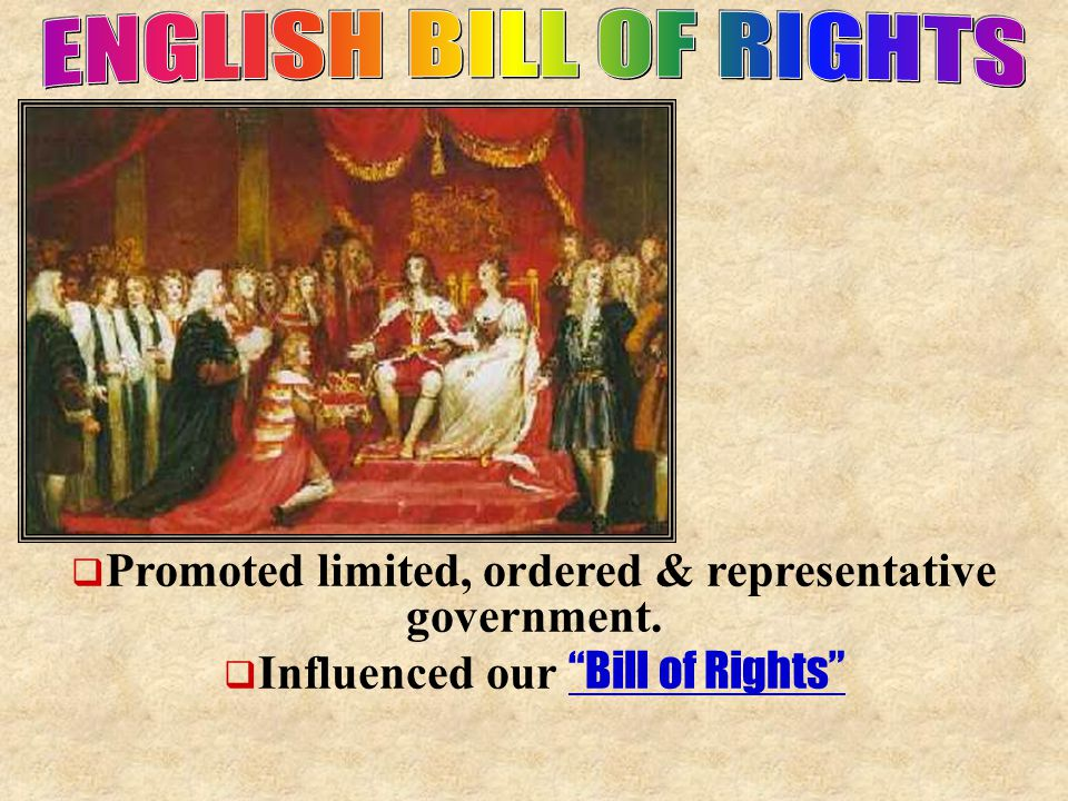  Promoted limited, ordered & representative government.  Influenced our Bill of Rights