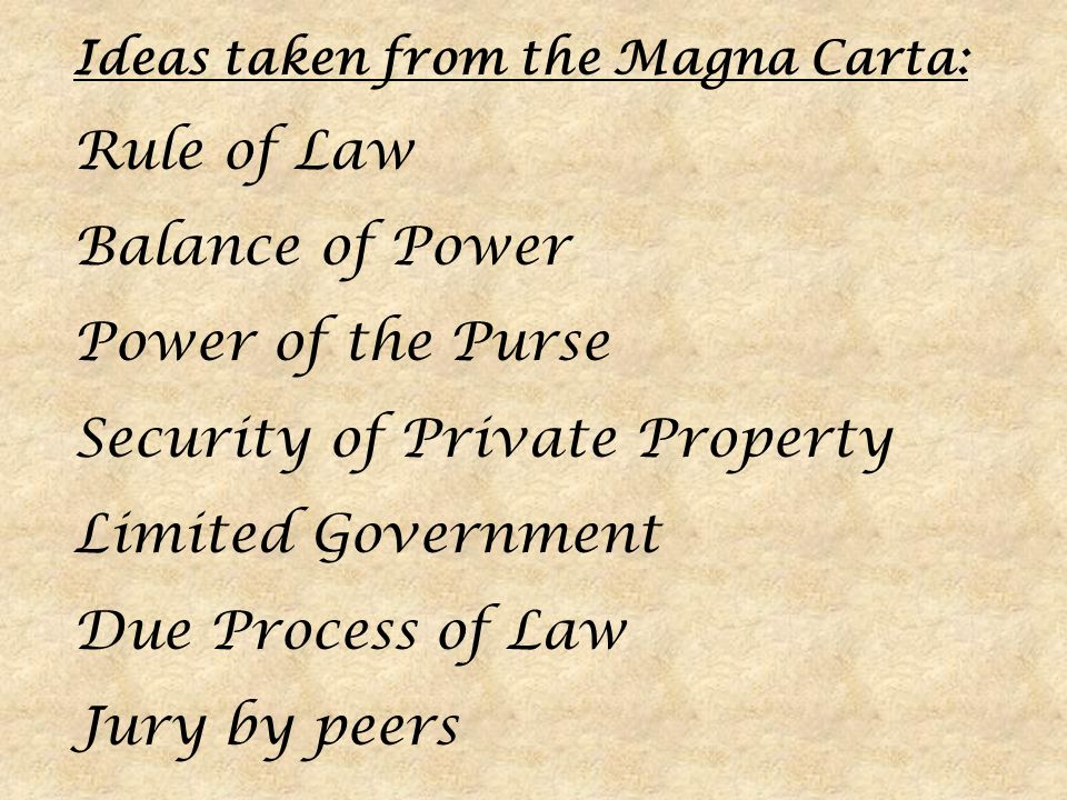Ideas taken from the Magna Carta: Rule of Law Balance of Power Power of the Purse Security of Private Property Limited Government Due Process of Law Jury by peers