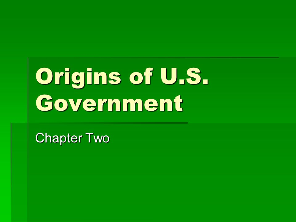 Origins of U.S. Government Chapter Two