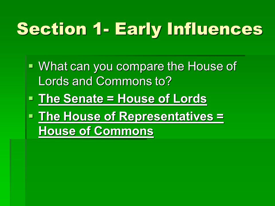 Section 1- Early Influences  What can you compare the House of Lords and Commons to.