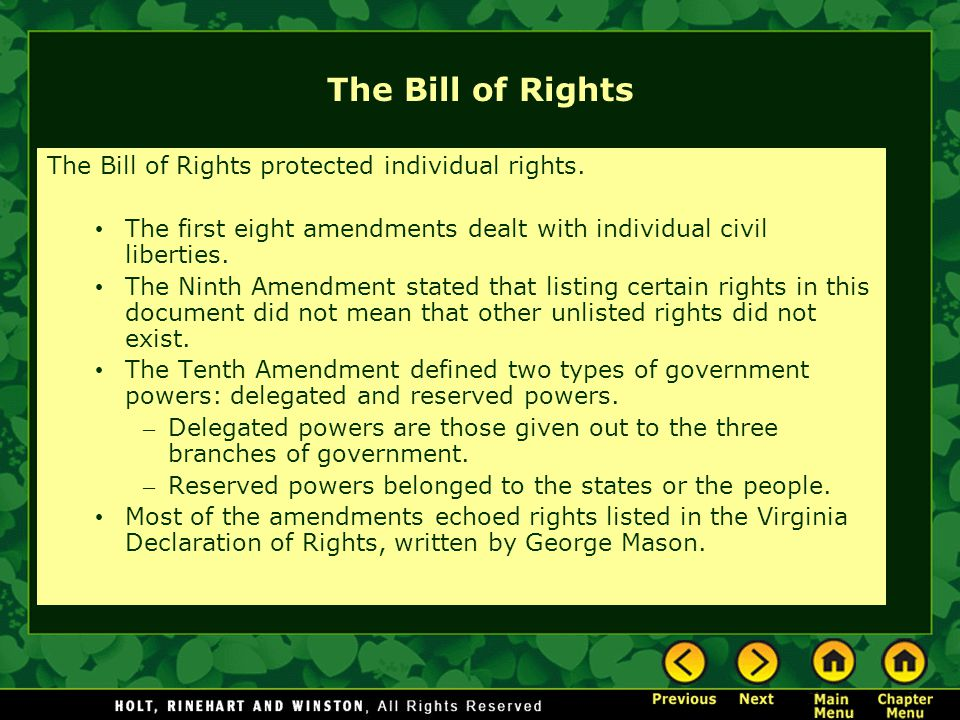 The Bill of Rights The Bill of Rights protected individual rights. The first eight amendments dealt with individual civil liberties. The Ninth Amendme