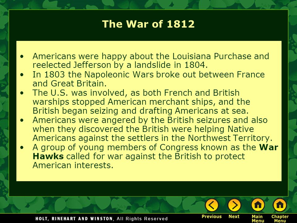 The War of 1812 Americans were happy about the Louisiana Purchase and reelected Jefferson by a landslide in 1804. In 1803 the Napoleonic Wars broke ou