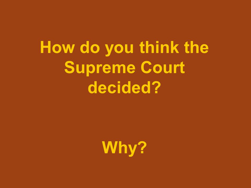 How do you think the Supreme Court decided? Why?