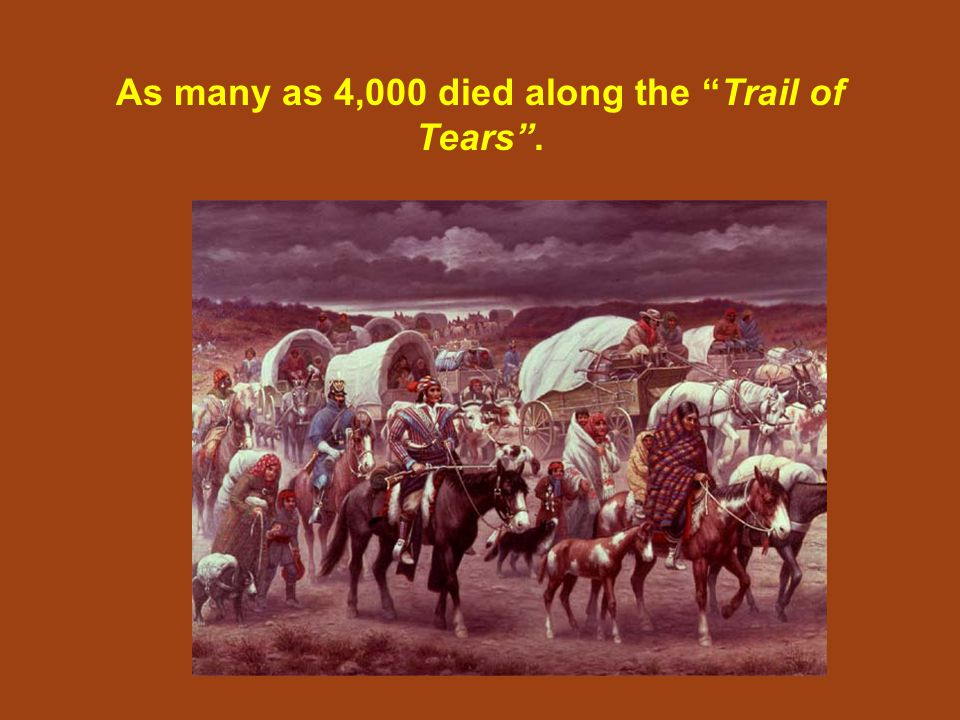 "As many as 4,000 died along the ""Trail of Tears""."