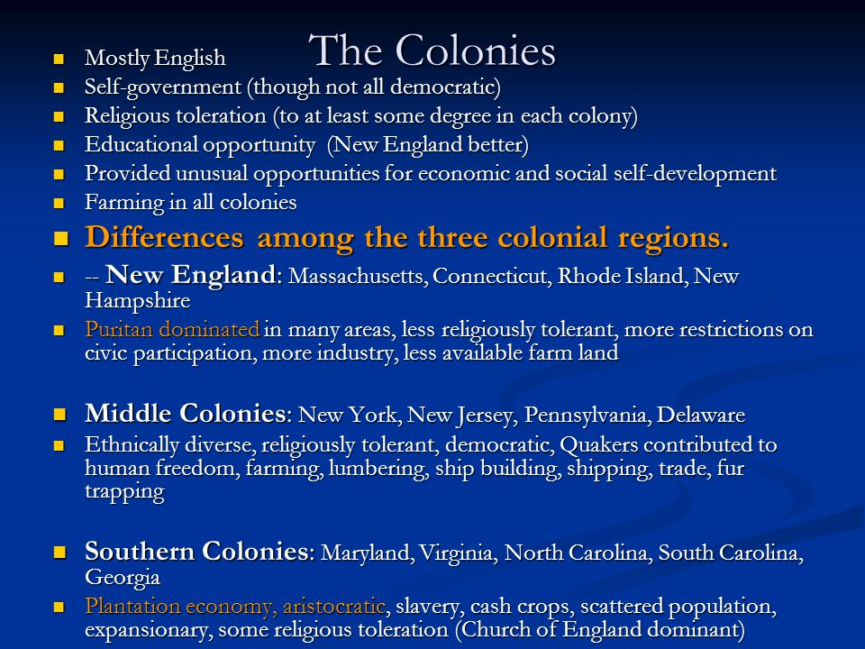 The Colonies Mostly English Mostly English Self-government (though not all democratic) Self-government (though not all democratic) Religious toleratio