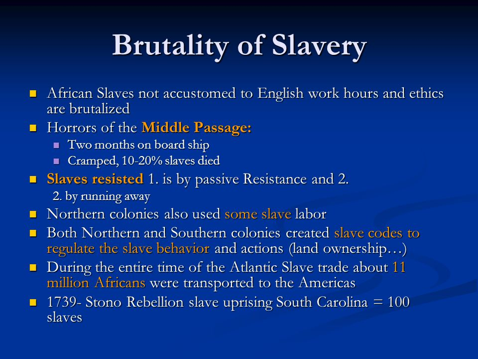 Brutality of Slavery African Slaves not accustomed to English work hours and ethics are brutalized African Slaves not accustomed to English work hours