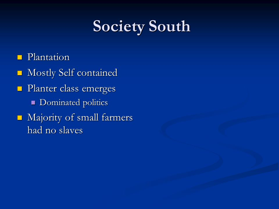 Society South Society South Plantation Plantation Mostly Self contained Mostly Self contained Planter class emerges Planter class emerges Dominated po