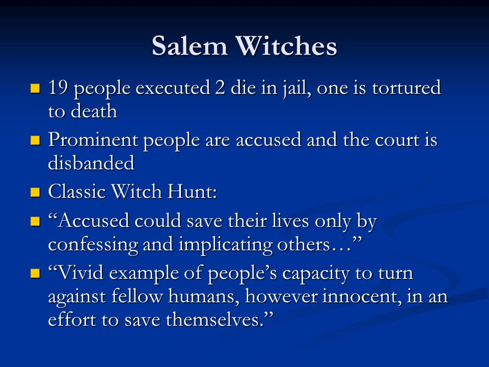Salem Witches 19 people executed 2 die in jail, one is tortured to death 19 people executed 2 die in jail, one is tortured to death Prominent people a