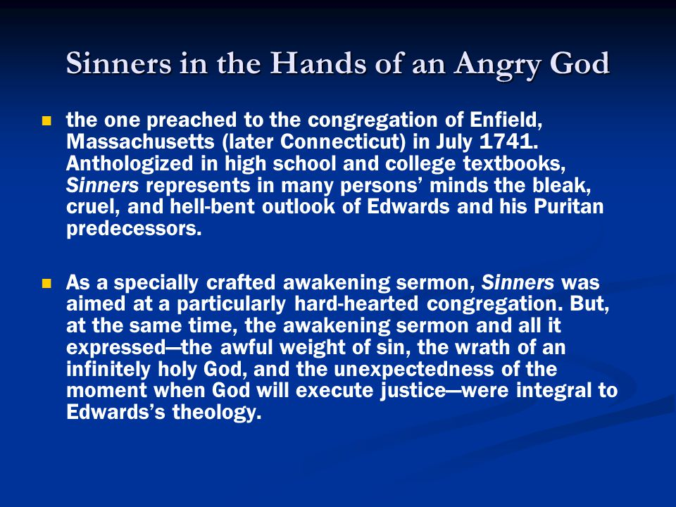 Sinners in the Hands of an Angry God the one preached to the congregation of Enfield, Massachusetts (later Connecticut) in July 1741. Anthologized in