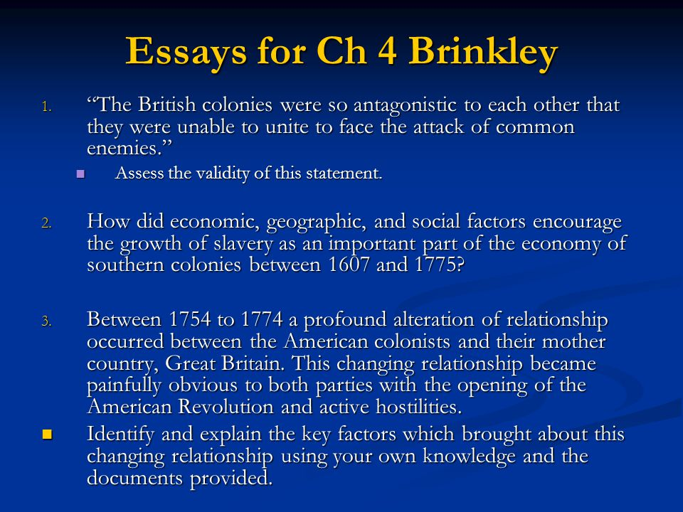 "Essays for Ch 4 Brinkley 1. ""The British colonies were so antagonistic to each other that they were unable to unite to face the attack of common enemi"