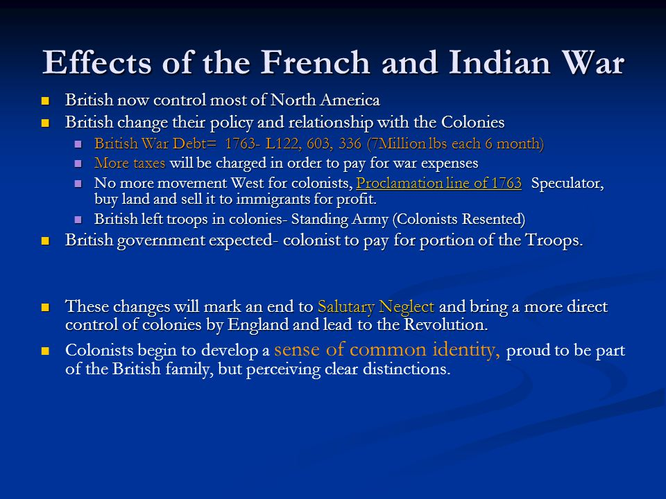 Effects of the French and Indian War British now control most of North America British now control most of North America British change their policy a