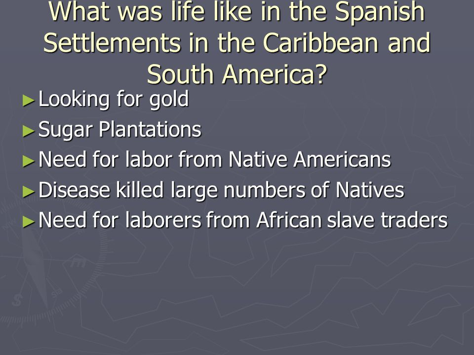 What was life like in the Spanish Settlements in the Caribbean and South America.