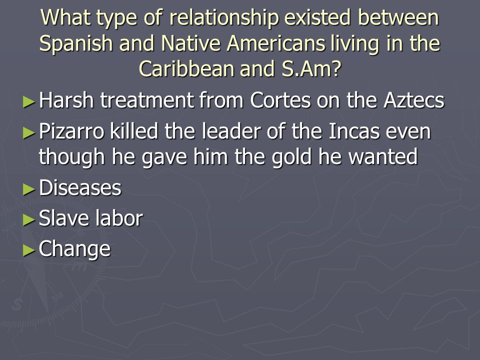 What type of relationship existed between Spanish and Native Americans living in the Caribbean and S.Am.