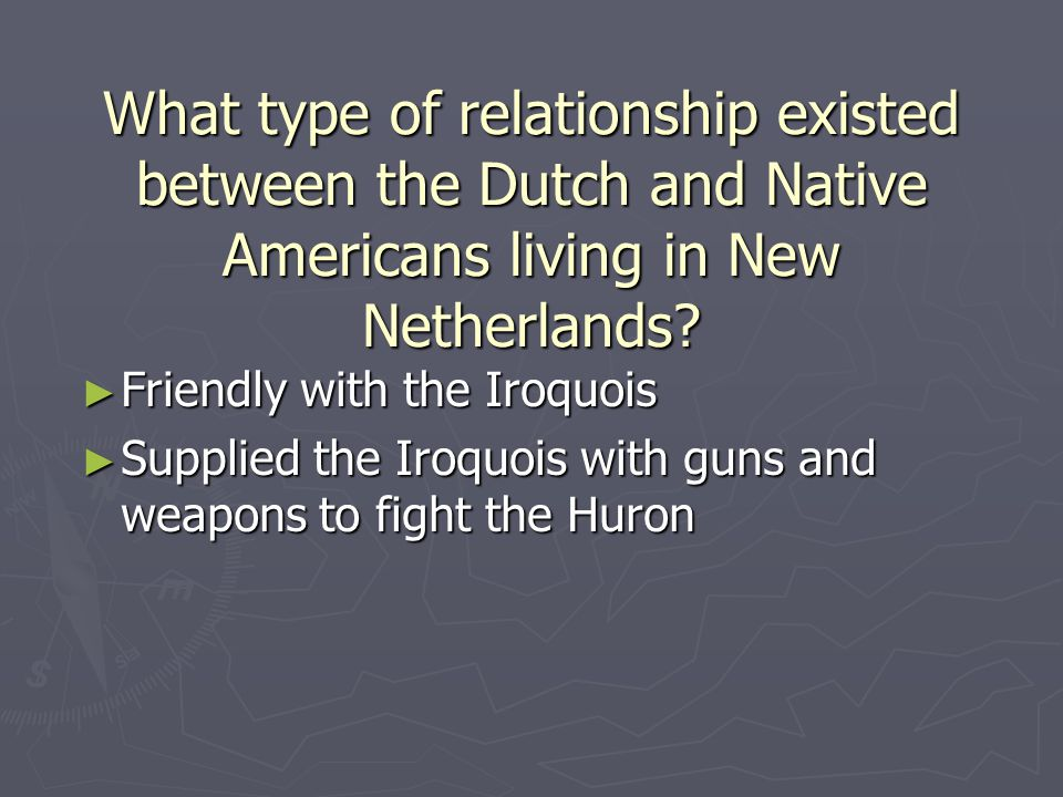 What type of relationship existed between the Dutch and Native Americans living in New Netherlands.