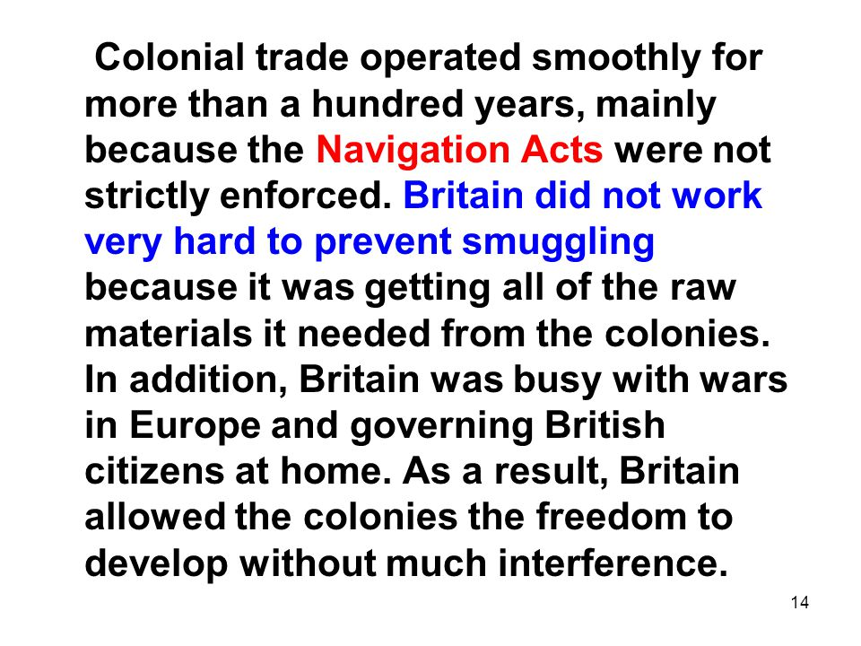 14 Colonial trade operated smoothly for more than a hundred years, mainly because the Navigation Acts were not strictly enforced.