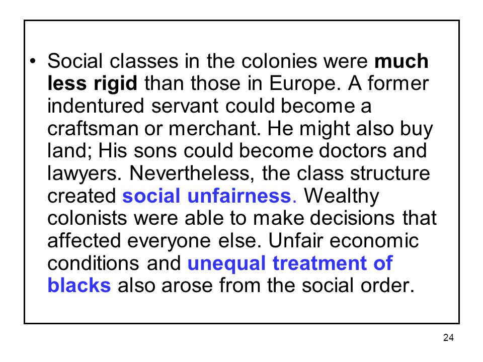 24 Social classes in the colonies were much less rigid than those in Europe.