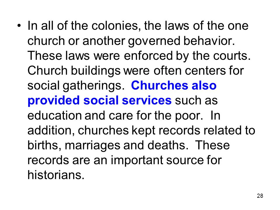 28 In all of the colonies, the laws of the one church or another governed behavior.