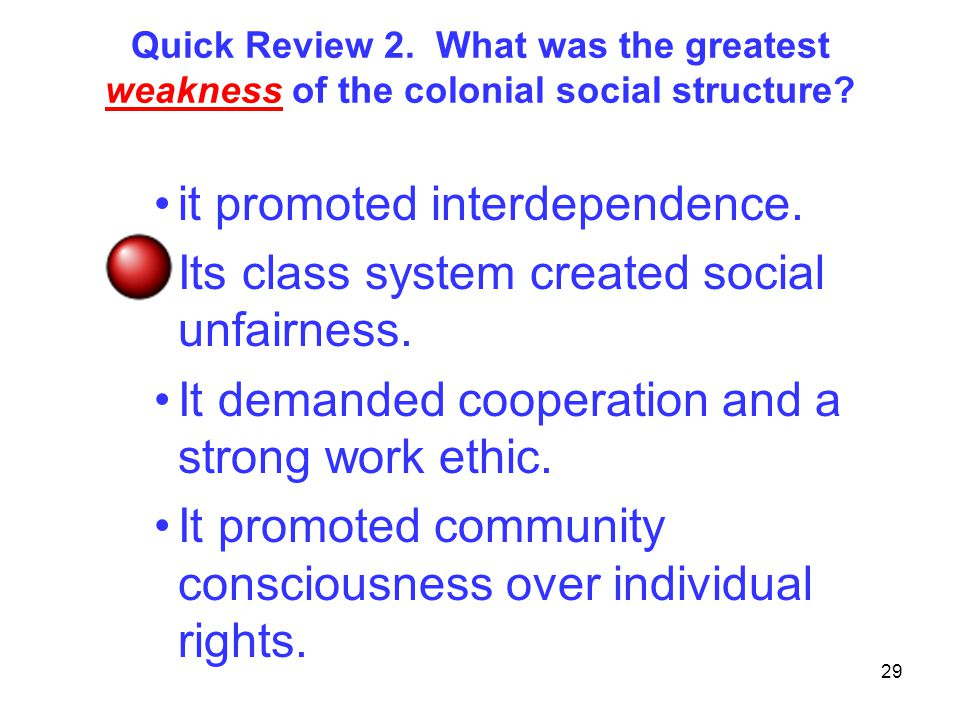 29 Quick Review 2.What was the greatest weakness of the colonial social structure.