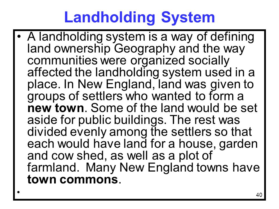 40 Landholding System A landholding system is a way of defining land ownership Geography and the way communities were organized socially affected the landholding system used in a place.